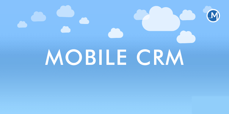 Benefits of Mobile CRM