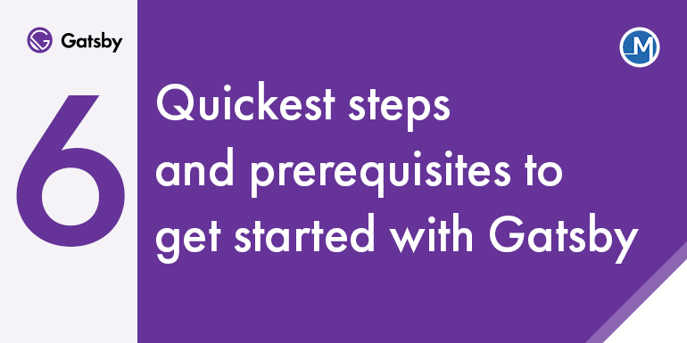 Quickest steps and prerequisites to get started with gatsby