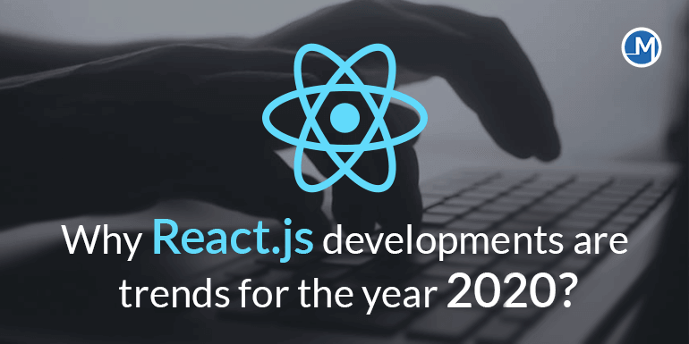React,js Development Trends For The Year 2020