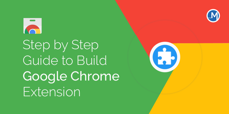 Step by Step Guide to Build Google Chrome Extension