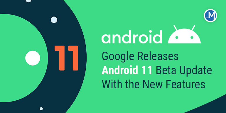 Google Releases Android 11 Beta Update With the New Features