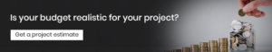 Is your budget realistic for your project? Get a project estimate