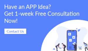 Have an APP Idea? Get 1-week free consultation now! Contact us