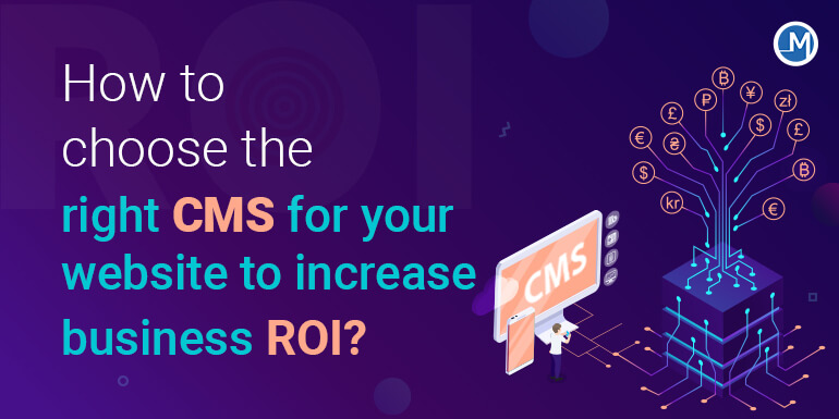 How to choose the right CMS for your website to increase business ROI