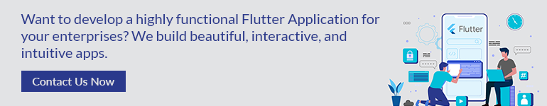 Want to develop a highly functional Flutter Application for your enterprises?
